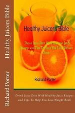 Healthy Juicers Bible : Drink Juice Diet with Healthy Juice Recipes and Tips...