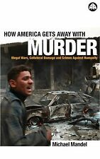How America Gets Away with Murder: Illegal Wars, Collateral Damage and Crimes Ag