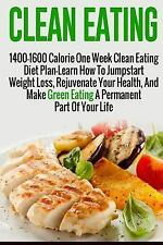 Clean Eating: 1400-1600 Calorie One Week Clean Eating Diet Plan-Learn How to...