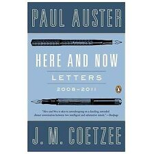 Here and Now : Letters 2008-2011 by J. M. Coetzee and Paul Auster (2014,...