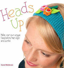 Heads Up: Make Your Own Fascinators, Hairbands, Clips and Combs, New, Meldrum, C