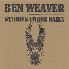 Stories Under Nails by Ben Weaver (CD, Sep-2004, Fugawee Bird)