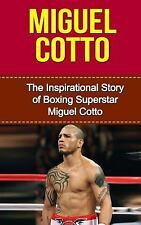 Miguel Cotto Unauthorized Biography, Puerto Rico, Boxing Bks.: Miguel Cotto :...