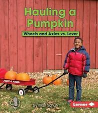 Hauling a Pumpkin : Wheels and Axles vs. Lever by Mari C. Schuh (2015,...