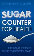 Sugar Counter for Health : Including the Smart Guide to Hidden Sugar by...