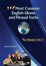 117 Most Common English Idioms and Phrasal Verbs: Workbook 2 by Zhanna...