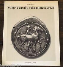 G. Giacosa UOMO E CAVALLO SULLA MONETA GRECA edizioni arte e moneta 1973