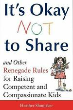 It's OK Not to Share and Other Renegade Rules for Raising Competent and Compass