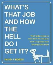 What's That Job and How the Hell Do I Get It?: The Inside Scoop on Mor-ExLibrary