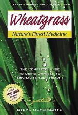 Wheatgrass Nature`s Finest Medicine: The Complete Guide to Using Grasses to Revi