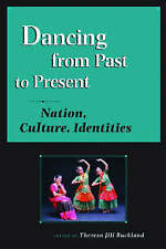 Dancing from Past to Present: Nation, Culture, Identities by University of...