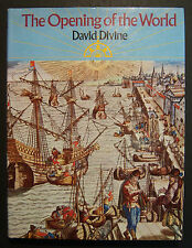OPENING OF THE WORLD Great Age of Maritime Exploration. David Divine. 1st Am. Ed