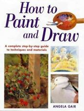 How to Paint and Draw: A Complete Step-By-Step Guide to Techniques and-ExLibrary
