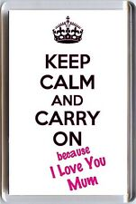 New KEEP CALM and CARRY ON because I Love You Mum FRIDGE MAGNET Christmas Gift