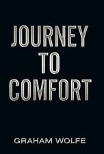 Journey to Comfort by Graham Wolfe (2011, Hardcover)