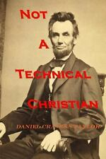 Not a Technical Christian : Abraham Lincoln's Religion by Daniel Taylor...