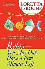 Relax - You May Only Have a Few Minutes Left: Using the Power of Humor to Overco