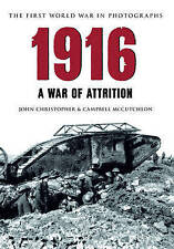 1916: The First World War in Photographs: A War of Attrition by John...