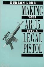Making Your AR-15 into a Legal Pistol by Duncan Long (1991, Softcover)