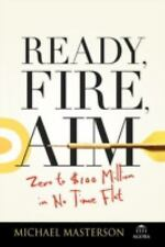 Agora Ser.: Ready, Fire, Aim : Zero to $100 Million in No Time Flat 6 by...