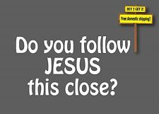 Do you follow Jesus this close Decal Sticker Christian Religious Bible John 3:16