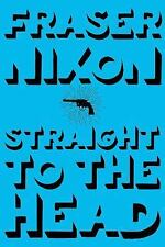 Straight to the Head by Fraser Nixon (2016, Paperback)