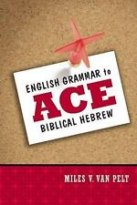 English Grammar to Ace Biblical Hebrew by Miles V. Van Pelt (2010, Paperback)