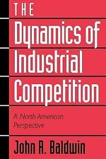 The Dynamics of Industrial Competition : A North American Perspective by Paul...