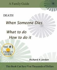 Death. When Someone Dies. What to Do. How to Do It by Richard A. Jordan...