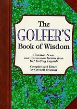 The Golfer's Book of Wisdom: Common Sense and Uncommon Genius from 101 Golfing G