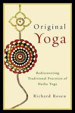 Original Yoga : Rediscovering Traditional Practices of Hatha Yoga by Richard...