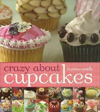 CRAZY ABOUT CUPCAKES SOFTCOVER COOKBOOK  BY KRYSTINA CASTELLA 2006 EDITION