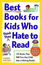 Best Books for Kids Who (Think They) Hate to Read : 125 Books That Will Turn...
