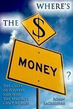 Where's the Money? : The Cycle of Poverty and Why the Majority Can't Be Rich...