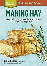 Storey Basics: Making Hay : How to Cut, Dry, Rake, Bale, and Store a...