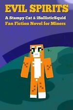 Evil Spirits: a Stampy Cat and IBallisticSquid Fan Fiction Novel for Miners...