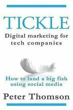 Tickle: Digital Marketing for Tech Companies : How to Land a Big Fish Using...