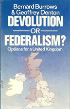 Burrow and Denton. Devolution or Federalism. Options for a United Kingdom