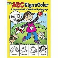 ABC Sign and Color: A Beginner's Book of American Sign Language by Susan T....