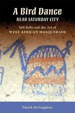 A Bird Dance near Saturday City: Sidi Ballo and the Art of West African Masquera