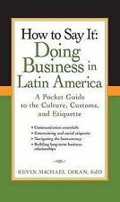 How to Say It: Doing Business in Latin America: A Pocket Guide to the Culture...