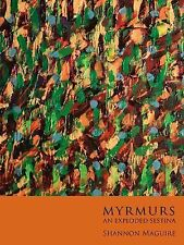 Myrmurs : An Exploded Sestina by Shannon Maguire (2015, Paperback)