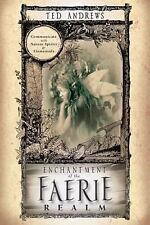 Enchantment of the Faerie Realm : Communicate with Nature Spirits and...