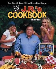 J. R.'s Cookbook: True Ringside Tales, BBQ, and Down-Home Recipies WWE