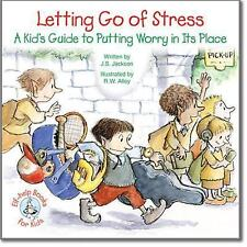 Letting Go of Stress : A Kid's Guide to Putting Worry in Its Place by J. S....