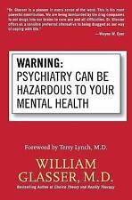 Warning: Psychiatry Can Be Hazardous to Your Mental Health, Glasser, William, Go