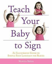 Teach Your Baby to Sign : An Illustrated Guide to Simple Sign Language for...