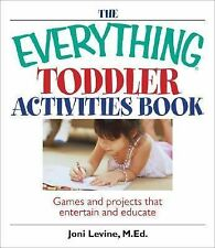 The Everything Toddler Activities Book: Games And Projects That Entertain And E