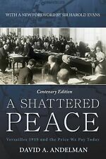 A Shattered Peace : Versailles 1919 and the Price We Pay Today by David A....