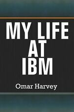 My Life at IBM by Omar Harvey (2013, Paperback)